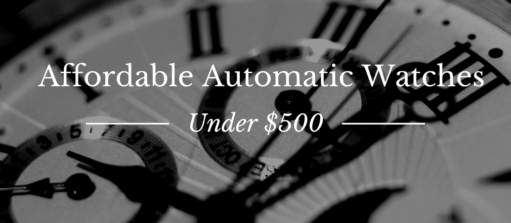15 Affordable Automatic Watches Under $500