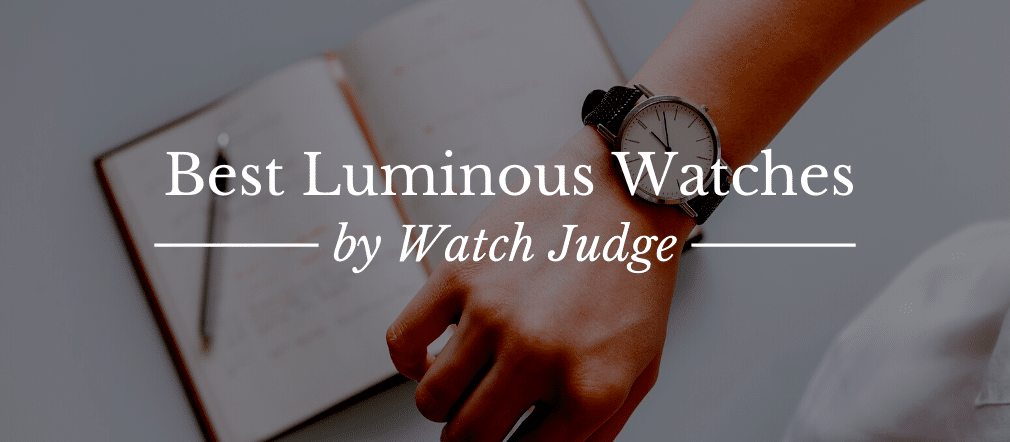 15 Best Luminous Watches that Lights Up