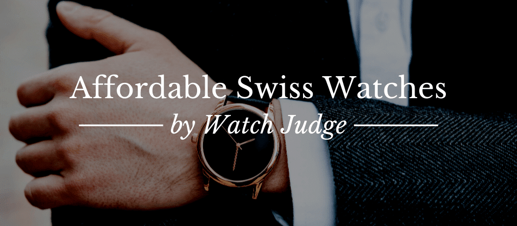 15 Affordable Swiss Watches & Watch Brands