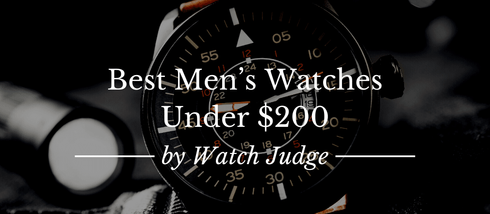 20 Best Men's Watches Under $200