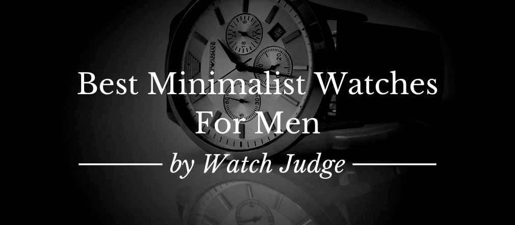 30 Best Minimalist Watches For Men in 2020
