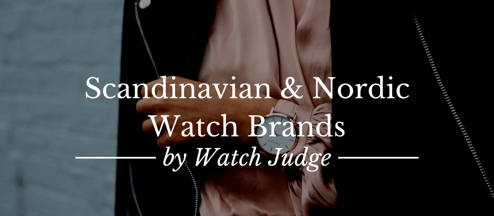10 Scandinavian & Nordic Watch Brands