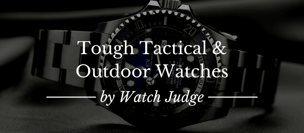 30 Tough Tactical & Outdoor Watches In 2020